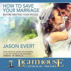 How to Save Your Marriage Before Meeting Your Spouse by Jason Evert | Faith Raiser | Faithraiser | Catholic MP3