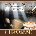 I'm Not Being Fed Catholic CD or Catholic MP3 by Jeff Cavins | new evangelization | faith raiser | catholic media | year of faith | catholic cd | catholic mp3