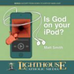 Is God on Your iPod? by Matt Smith Catholic Media