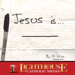 Jesus Is by Fr. Michael Schmitz Catholic CD or Catholic MP3 | Truth Be Told Young Adult Download Club