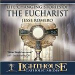 Life-Changing Stories of the Eucharist Catholic CD or Catholic MP3 by Jesse Romero