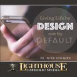 Living Life by Design, Not Default by Fr. Michael Schmitz | Faithraiser Catholic Media