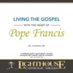 Living the Gospel with the Heart of Pope Francis by Dr. Edward Sri Catholic CD | Catholic Media | Faith Raiser | New Evangelization