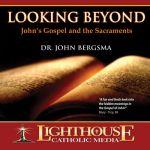 Looking Beyond - John's Gospel and the Sacraments Catholic CD or MP3 by Dr. John Bergsma | faith raiser | faithraiser | new evangelization | catholic media