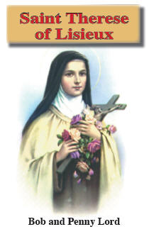 Saint Therese of Lisieux by Bob and Penny Lord | Saint of the Little Way - The Little Flower | Catholic Saint