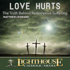 Love Hurts: The Truth Behind Redemptive Suffering by Matthew Leonard Catholic Media   Faith Raiser   Faithraiser