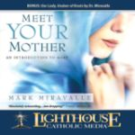Meet Your Mother: An Introduction to Mary by Dr. Mark Miravalle | CD of the Month Club July 2014 | MP3 of the Month Club July 2014 | faith raiser | faithraiser | new evangelization | catholic media
