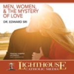 Men, Women, and the Mystery of Love by Dr. Edward Sri | Faithraiser Catholic Media