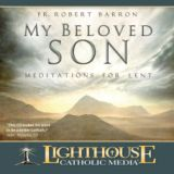 My Beloved Son: Meditations for Lent by Father Robert Barron Faithraiser Catholic Media