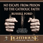 No Escape - From Prison to the Catholic Faith Catholic CD or Catholic MP3 by Russell Ford | faith raiser | new evangelization | catholic media | year of faith