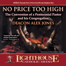 No Price Too High (The Conversion of a Pentecostal Pastor and his Congregation) by Deacon Alex Jones | CD of the Month Club October 2012 | MP3 of the Month Club October 2012 | faith raiser | catholic media | new evangelization | year of faith