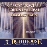 A Pastor's Wife's Journey Home Catholic CD or Catholic MP3 by Kimberly Hahn
