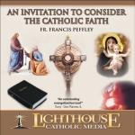 An Invitation to Consider the Catholic Faith Catholic CD or Catholic MP3 by Father Francis Peffley | faith raiser | catholic media | new evangelization
