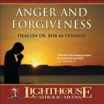 Anger and Forgiveness Catholic CD or Catholic MP3 by Deacon Dr. Bob McDonald | faith raiser | catholic media | new evangelization | year of faith