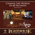 Change The World In 60 Seconds Catholic CD or Catholic MP3 by Tom Peterson