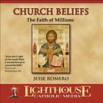 Church Beliefs Catholic CD or Catholic MP3 by Jesse Romero | faith raiser | faithraiser | catholic media | new evangelization | year of faith