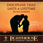 Family and Parenting Catholic Faith CD | Discipline That Lasts a Lifetime | Dr. Ray Guarendi | New Evangelization