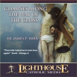Glimpses Along The Way of the Cross Catholic CD or Catholic MP3 by Fr. James Shea | faith raiser | catholic media | new evangelization | year of faith