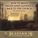 How to Bring Fallen Away Catholics Back Catholic CD or Catholic MP3 by Dr. Scott Hahn
