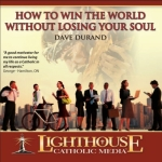 How to Win the World Without Losing Your Soul Catholic CD or Catholic MP3 by Dave Durand | faith raiser | catholic media | new evangelization | year of faith