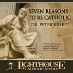 Seven Reasons to be Catholic Catholic Media by Dr. Peter Kreeft