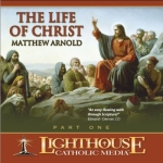 The Life of Christ - Part 1 Catholic CD or Catholic MP3 by Matthew Arnold