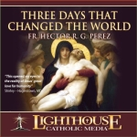 Three Days That Changed the World Catholic CD or Catholic MP3 by Fr. Hector R.G. Perez