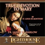 True Devotion to Mary Catholic CD or Catholic MP3 by St. Louis de Montfort by Fr. Lance W. Harlow | Faith Raiser | Faithraiser | New Evangelization | Catholic Media