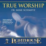 True Worship by Fr. Mike Schmitz Catholic CD or MP3 | Youth and Young Adult Program