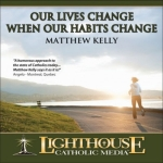 Our Lives Change When Our Habits Change Catholic Faith CD by Matthew Kelly