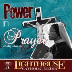 Power In Prayer Catholic Media by Sister Mary Gabriel | Faith Raiser | Faithraiser