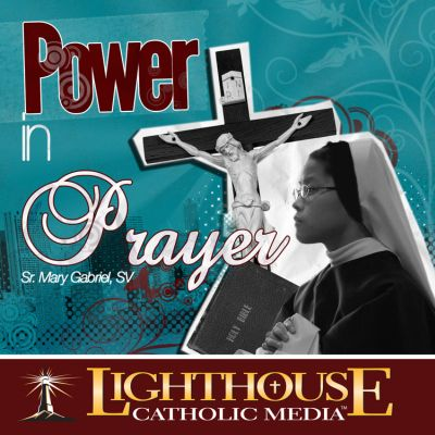 Power in Prayer by Sr. Mary Gabriel Truth be Told Young Adult Download Club April 2013 | Truth Be Told Club | Catholic MP3 | faith raiser | catholic media | new evangelization | year of faith