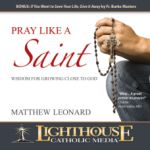 Pray Like A Saint by Matthew Leonard Catholic MP3 Download of the Month Club January 2013 | MP3 Download of the Month Club | Catholic MP3 Download | faith raiser | catholic media | new evangelization | year of faith