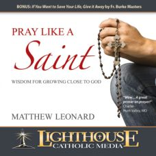 Pray Like A Saint by Matthew Leonard | CD of the Month Club January 2013 | MP3 of the Month Club January 2013 | faith raiser | catholic media