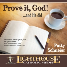 Prove it, God … and He did! by Patty Schneier | CD of the Month Club June 2013 | MP3 of the Month Club June 2013 | faith raiser | catholic media