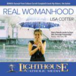 Real Womanhood by Lisa Cotter Catholic CD or Catholic MP3