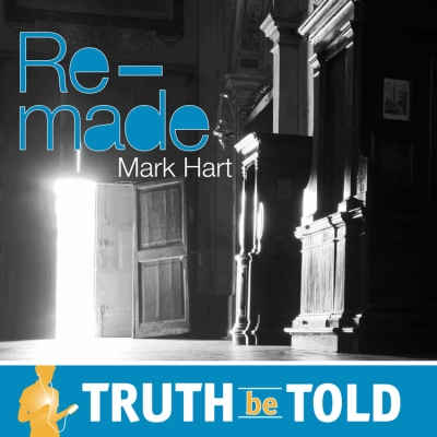 Remade by Mark Hart Truth be Told Young Adult Download Club May 2013 | Truth Be Told Club | Catholic MP3 | faith raiser | catholic media | new evangelization | year of faith