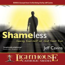 Shameless: Seeing Yourself as God Sees You by Jeff Cavins | Catholic MP3 Download of the Month Club March 2013 | MP3 Download of the Month Club | Catholic MP3 Download | faith raiser | catholic media | new evangelization | year of faith