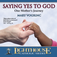 Saying Yes To God: One Mother's Journey Catholic CD of the Month July 2011 by Mary Vogrinc | Faith Raiser | Faithraiser