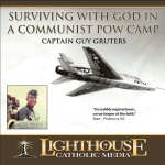 Catholic CD on Surviving with God in a Communist POW Camp byCaptain Guy Gruters | New Evangelization