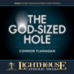 The God-Sized Hole by Connor Flanagan Catholic Media