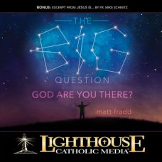 The Big Question: God Are You There? by Matt Fradd | Faithraiser Catholic Media