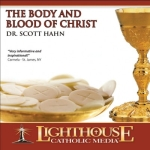 The Body and Blood of Christ Catholic CD or Catholic MP3 by Dr. Scott Hahn