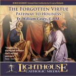 The Forgotten Virtue: Pathway to Holiness Catholic CD by Fr. William Casey, C.P.M. | New Evangelization