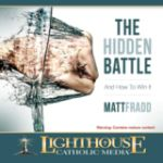 The Hidden Battle by Matt Fradd Catholic Media