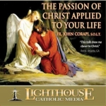 The Passion of Christ Applied to Your Life Catholic CD or Catholic MP3 by Fr. John Corapi S.O.L.T.