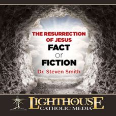 The Resurrection of Jesus: Fact or Fiction? by Dr. Steven Smith | Faithraiser Catholic Media