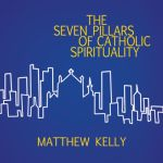 The Seven Pillars of Catholic Spirituality Catholic CD of the Month October 2007 by Matthew Kelly