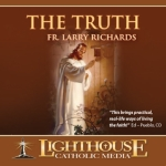 The Truth Catholic CD or Catholic MP3 by Fr. Larry Richards | New Evangelization