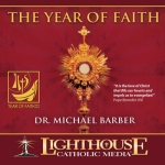 The Year of Faith by Dr. Michael Barber | faith raiser | faithraiser | new evangelization | catholic media